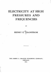 Electricity at high pressures and frequencies by Henry L. Transtrom